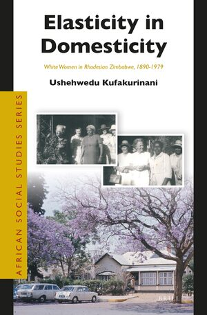 Cover Elasticity in Domesticity: White Women in Rhodesian Zimbabwe, 1890-1979