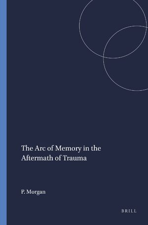 Cover The Arc of Memory in the Aftermath of Trauma