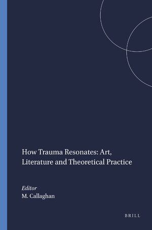 Cover How Trauma Resonates: Art, Literature and Theoretical Practice