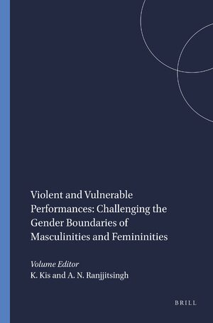 Cover Violent and Vulnerable Performances: Challenging the Gender Boundaries of Masculinities and Femininities