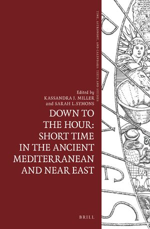 Cover Down to the Hour: Short Time in the Ancient Mediterranean and Near East