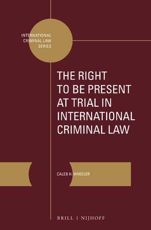 Cover The Right to Be Present at Trial in International Criminal Law