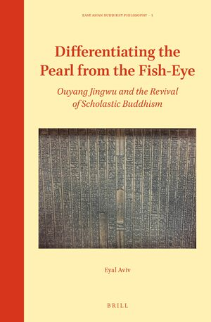 Cover Differentiating the Pearl from the Fish-Eye: Ouyang Jingwu and the Revival of Scholastic Buddhism