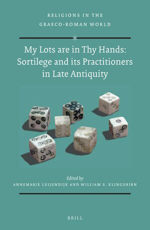 Cover My Lots are in Thy Hands: Sortilege and its Practitioners in Late Antiquity