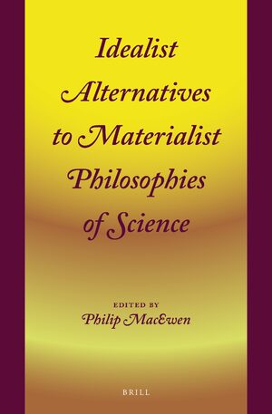 Cover Idealist Alternatives to Materialist Philosophies of Science