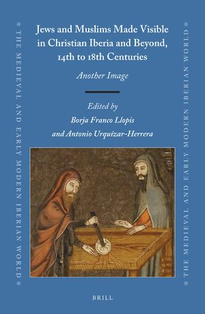 Cover Jews and Muslims Made Visible in Christian Iberia and Beyond, 14th to 18th Centuries