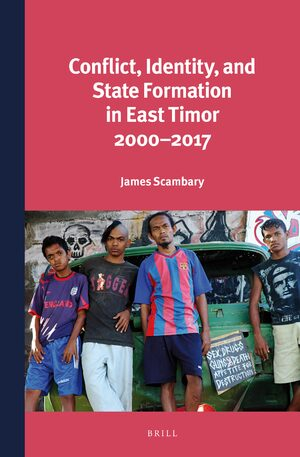 Cover Conflict, Identity, and State Formation in East Timor 2000 - 2017
