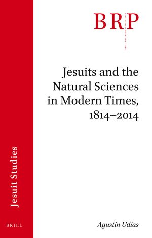 Cover Jesuits and the Natural Sciences in Modern Times, 1814–2014