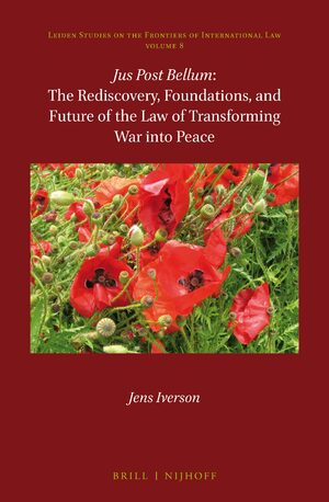 <i>Jus Post Bellum</i>: The Rediscovery, Foundations, and Future of the Law of Transforming War into Peace