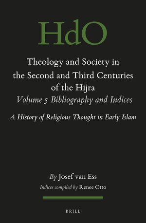 Cover Theology and Society in the Second and Third Centuries of the Hijra. Volume 5 Bibliography and Indices