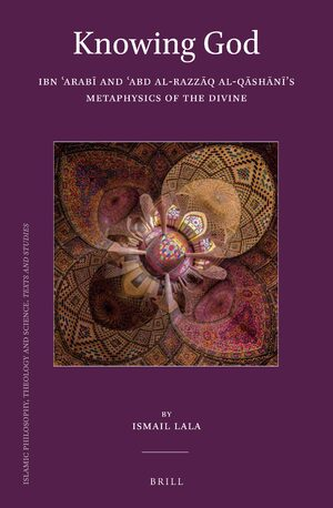 Cover Knowing God: Ibn ʿArabī and ʿAbd al-Razzāq al-Qāshānī's Metaphysics of the Divine