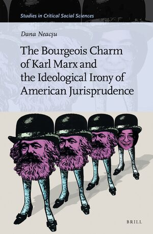 Cover The Bourgeois Charm of Karl Marx & the Ideological Irony of American Jurisprudence