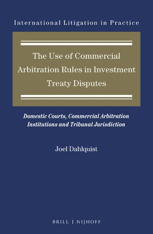 Cover The Use of Commercial Arbitration Rules in Investment Treaty Disputes