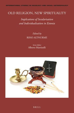 Cover Old Religion, New Spirituality: Implications of Secularisation and Individualisation in Estonia