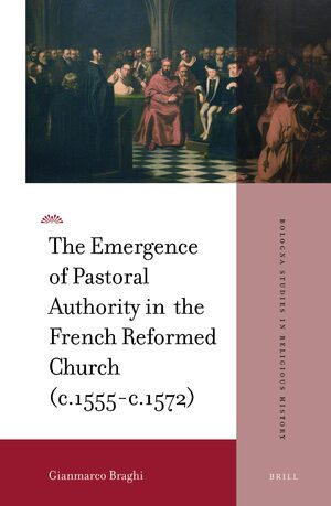 Cover The Emergence of Pastoral Authority in the French Reformed Church (c.1555-c.1572)