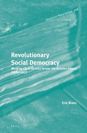 Cover Revolutionary Social Democracy: Working-Class Politics Across the Russian Empire (1882-1917)