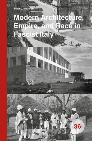 Cover Modern Architecture, Empire, and Race in Fascist Italy