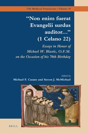 """Non enim fuerat Evangelii surdus auditor…"" (1 Celano 22): Essays in Honor of Michael W. Blastic, O.F.M. on the Occasion of his 70th Birthday"