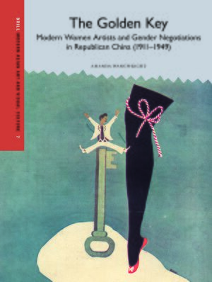 The Golden Key: Modern Women Artists and Gender Negotiations in Republican China (1911-1949)