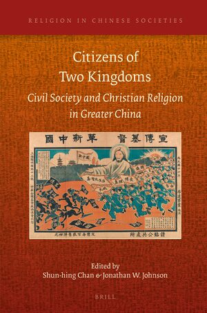 Cover Citizens of Two Kingdoms: Civil Society and Christian Religion in Greater China