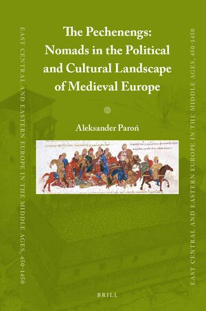 Cover The Pechenengs: Nomads in the Political and Cultural Landscape of Medieval Europe
