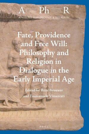 Cover Fate, Providence and Free Will: Philosophy and Religion in Dialogue in the Early Imperial Age