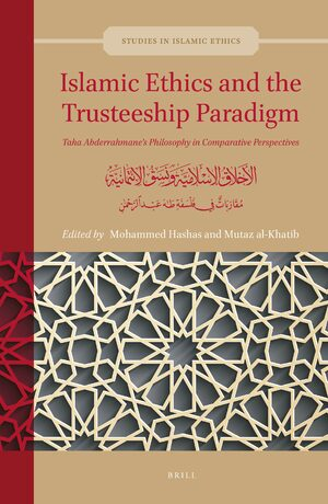 Cover Islamic Ethics and the Trusteeship Paradigm: Taha Abderrahmane's Philosophy in Comparative Perspectives