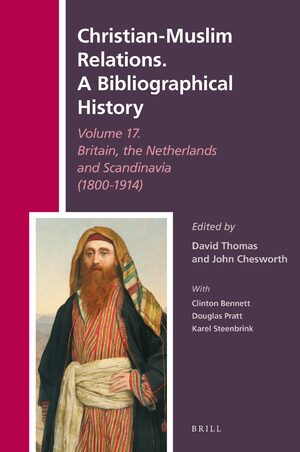 Cover Christian-Muslim Relations. A Bibliographical History Volume 17. Britain, the Netherlands and Scandinavia (1800-1914)