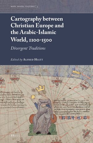 Cover Cartography between Christian Europe and the Arabic-Islamic World, 1100-1500