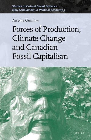 Cover Forces of Production, Climate Change and Canadian Fossil Capitalism