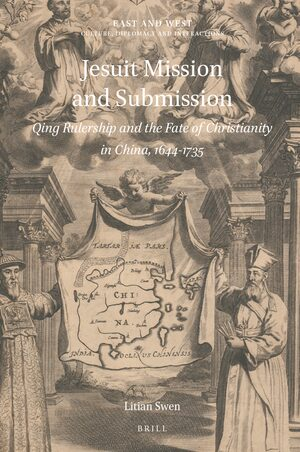 Cover Jesuit Mission and Submission: Qing Rulership and the Fate of Christianity in China, 1644-1735