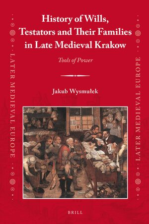 Cover History of Wills, Testators and Their Families in Late Medieval Krakow