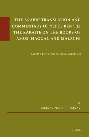 Cover The Arabic Translation and Commentary of Yefet ben ʿEli the Karaite on the Books of Amos, Haggai, and Malachi