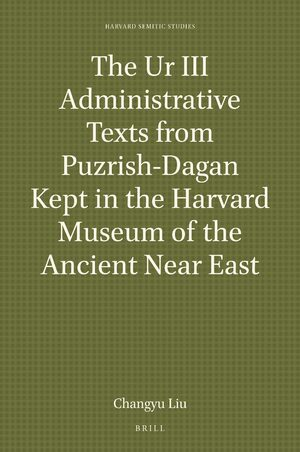 Cover The Ur III Administrative Texts from Puzrish-Dagan Kept in the Harvard Museum of the Ancient Near East