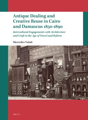 Cover Antique Dealing and Creative Reuse in Cairo and Damascus 1850-1890