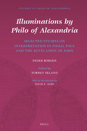 Illuminations by Philo of Alexandria: Selected Studies on Interpretation in Philo, Paul and the Revelation of John