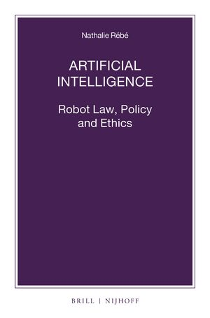 Cover Artificial Intelligence: Robot Law, Policy and Ethics