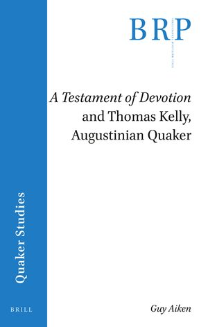 <i>A Testament of Devotion</i> and Thomas Kelly, Augustinian Quaker