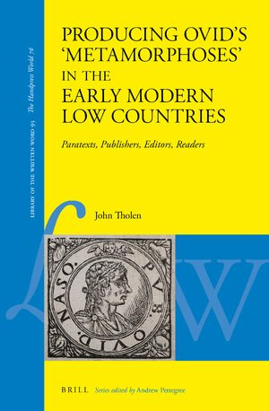 Cover Producing Ovid's 'Metamorphoses' in the Early Modern Low Countries