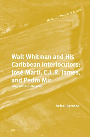 Cover Walt Whitman and His Caribbean Interlocutors: José Martí, C.L.R. James, and Pedro Mir