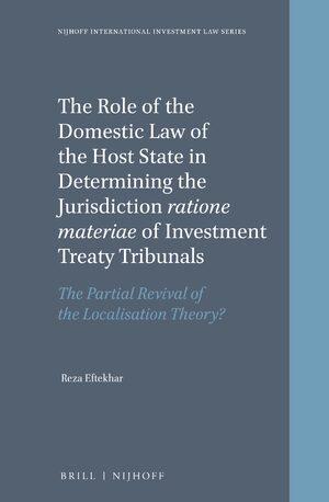 Cover The Role of the Domestic Law of the Host State in Determining the Jurisdiction ratione materiae of Investment Treaty Tribunals