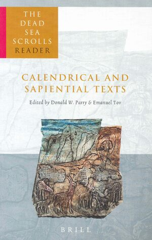 Cover The Dead Sea Scrolls Reader, Volume 4 Calendrical and Sapiential Texts